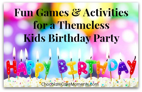 fun games activities for a themeless kids birthday party