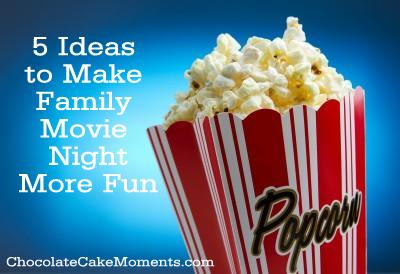 Ideas To Make Family Movie Night More Fun Chocolate Cake Moments